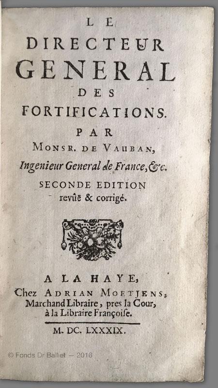 VAUBAN (Sébastien le Prestre de) - Le directeur général des fortifications par Mosr. de Vauban, Ingénieur général de France, &c. Seconde édition revûē et corrigé. La Haye, Arian Moetjens, 1689.